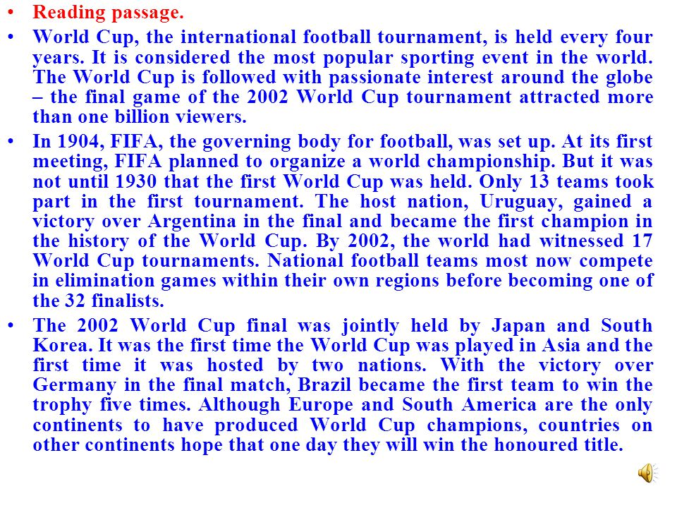 Reading passage. World Cup, the international football tournament, is held every four years.