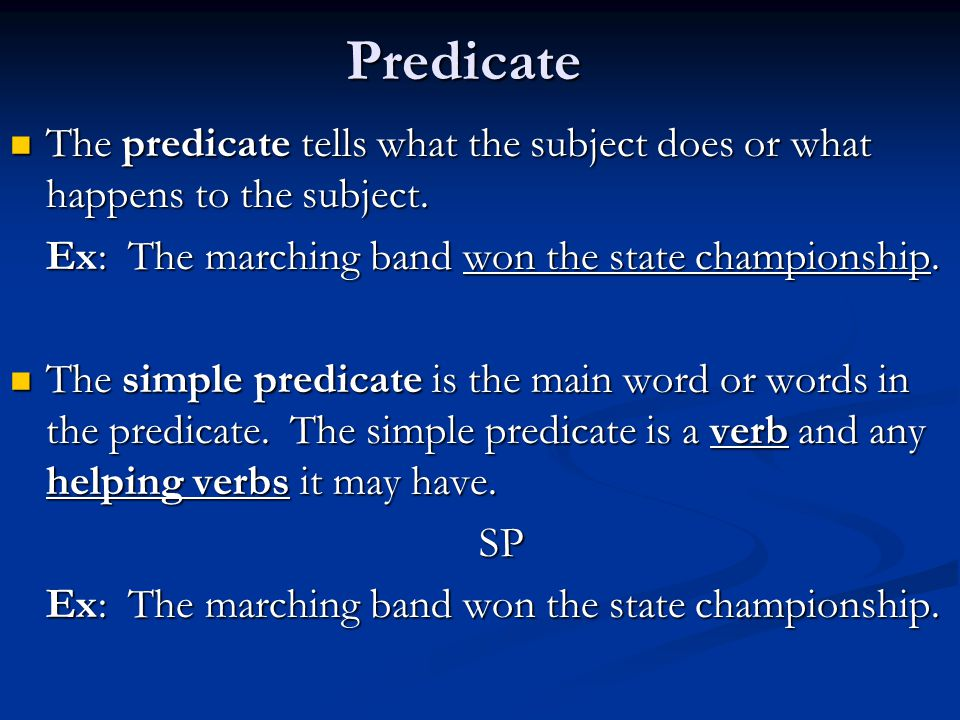 Predicate The predicate tells what the subject does or what happens to the subject.