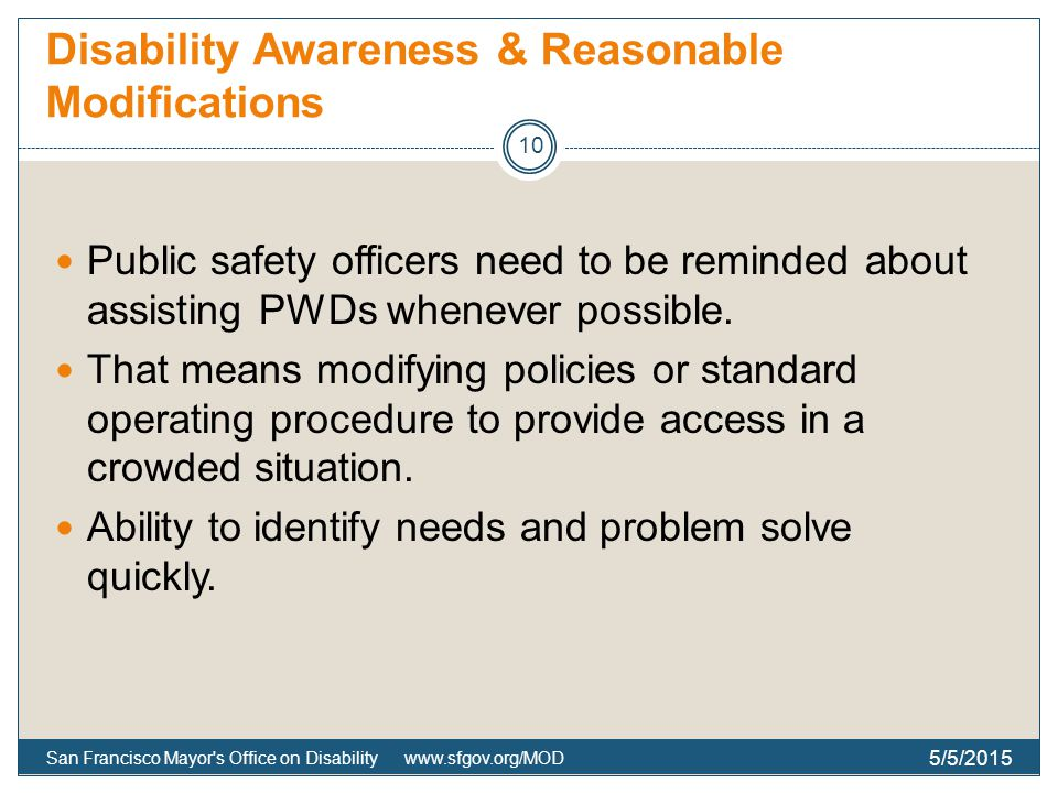 Disability Awareness & Reasonable Modifications Public safety officers need to be reminded about assisting PWDs whenever possible.
