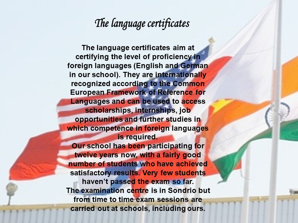 The language certificates aim at certifying the level of proficiency in foreign languages (English and German in our school).
