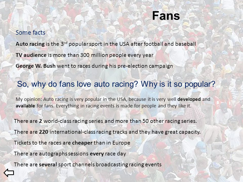 Some facts Auto racing is the 3 rd popular sport in the USA after football and baseball TV audience is more than 300 million people every year George