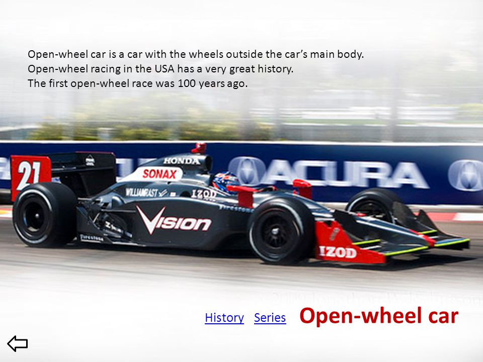 Open-wheel car HistorySeries Open-wheel car is a car with the wheels outside the car's main body. Open-wheel racing in the USA has a very great histor