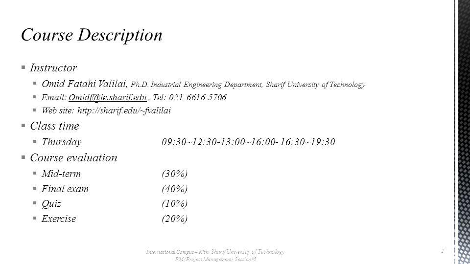  Instructor  Omid Fatahi Valilai, Ph.D. Industrial Engineering Department, Sharif University of Technology  Email: Omidf@ie.sharif.edu, Tel: 021-66