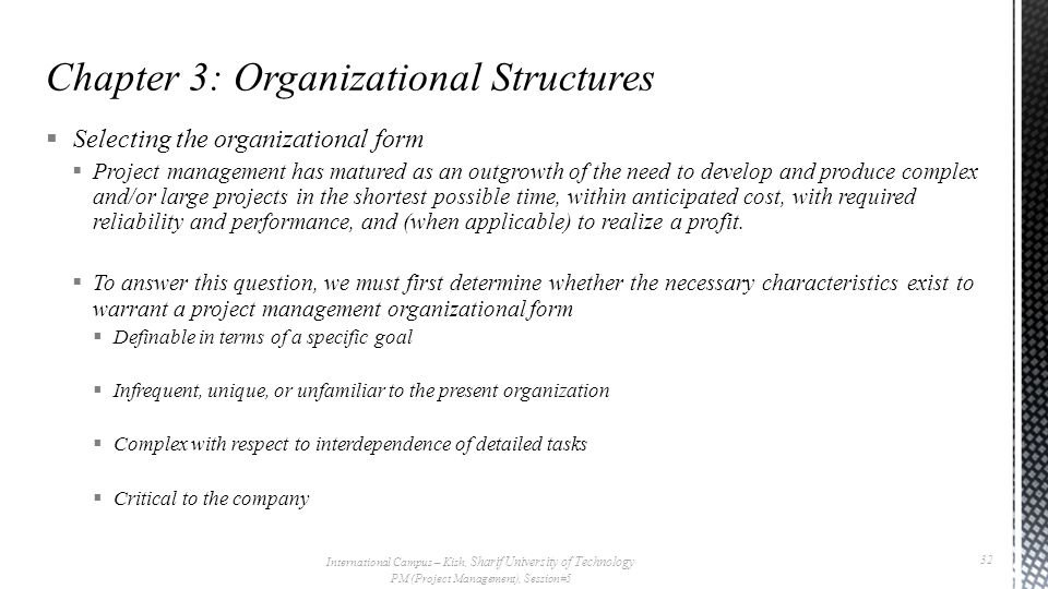  Selecting the organizational form  Project management has matured as an outgrowth of the need to develop and produce complex and/or large projects