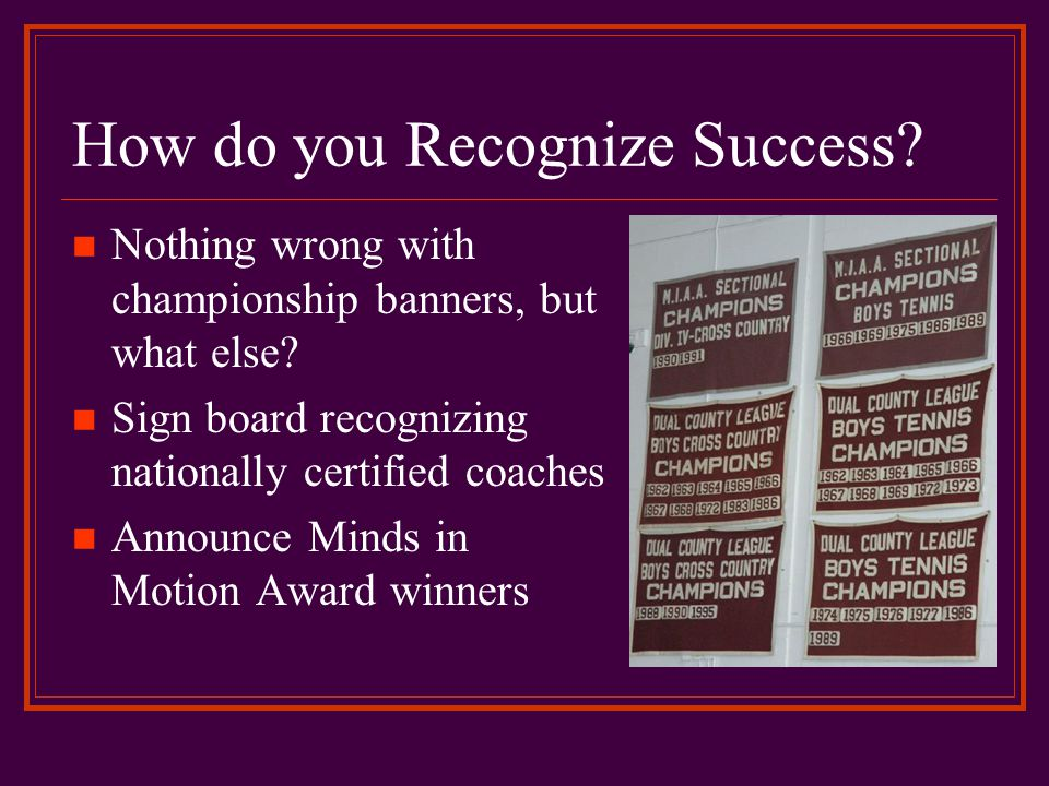 How do you Recognize Success? Nothing wrong with championship banners, but what else? Sign board recognizing nationally certified coaches Announce Min