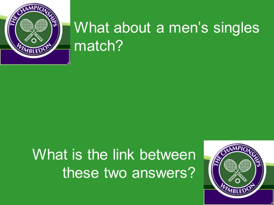 What about a men's singles match What is the link between these two answers
