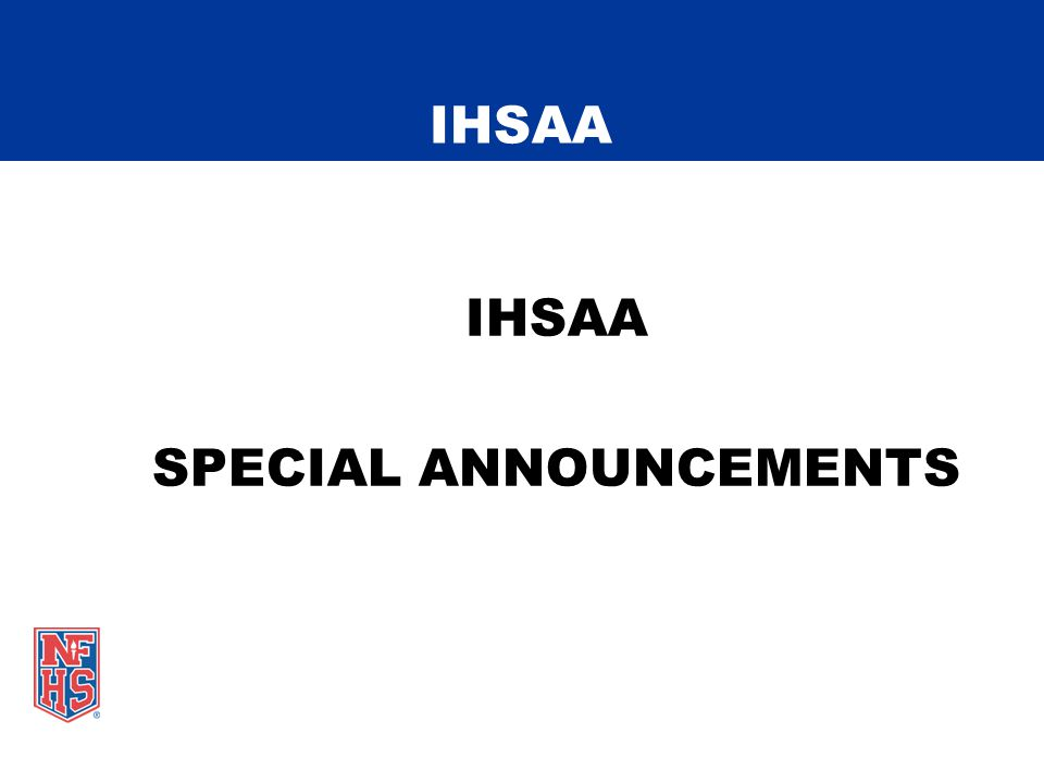 IHSAA SPECIAL ANNOUNCEMENTS