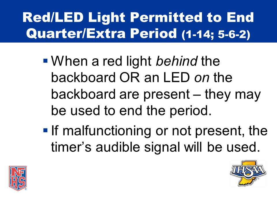 Red/LED Light Permitted to End Quarter/Extra Period (1-14; 5-6-2)  This equipment is currently in some facilities.