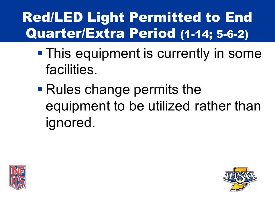 Red/LED Light Permitted to End Quarter/Extra Period (1-14; 5-6-2)  This equipment is currently in some facilities.