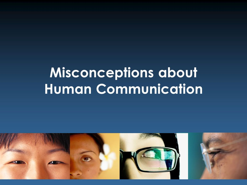 74 © 2011 Jennifer Christine C. Fajardo All Rights Reserved. Misconceptions about Human Communication