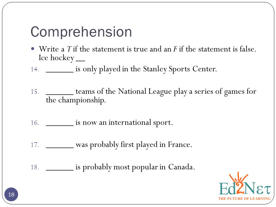 Comprehension 18 Write a T if the statement is true and an F if the statement is false.