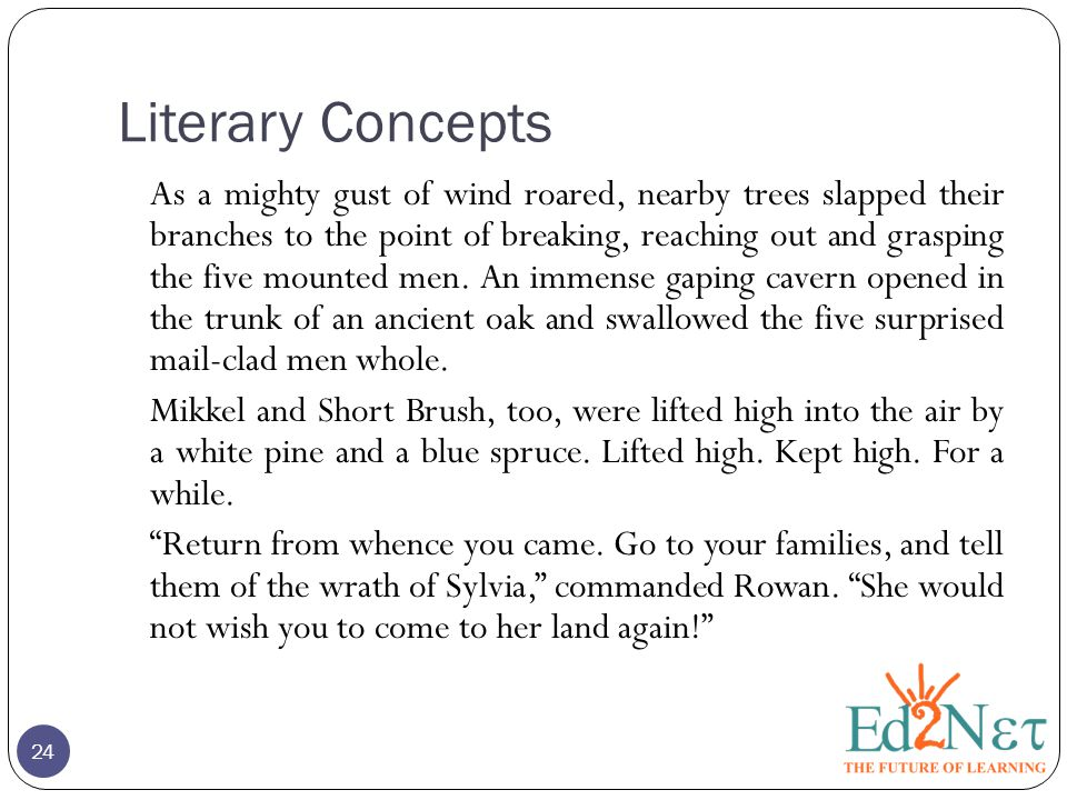 Literary Concepts 24 As a mighty gust of wind roared, nearby trees slapped their branches to the point of breaking, reaching out and grasping the five mounted men.