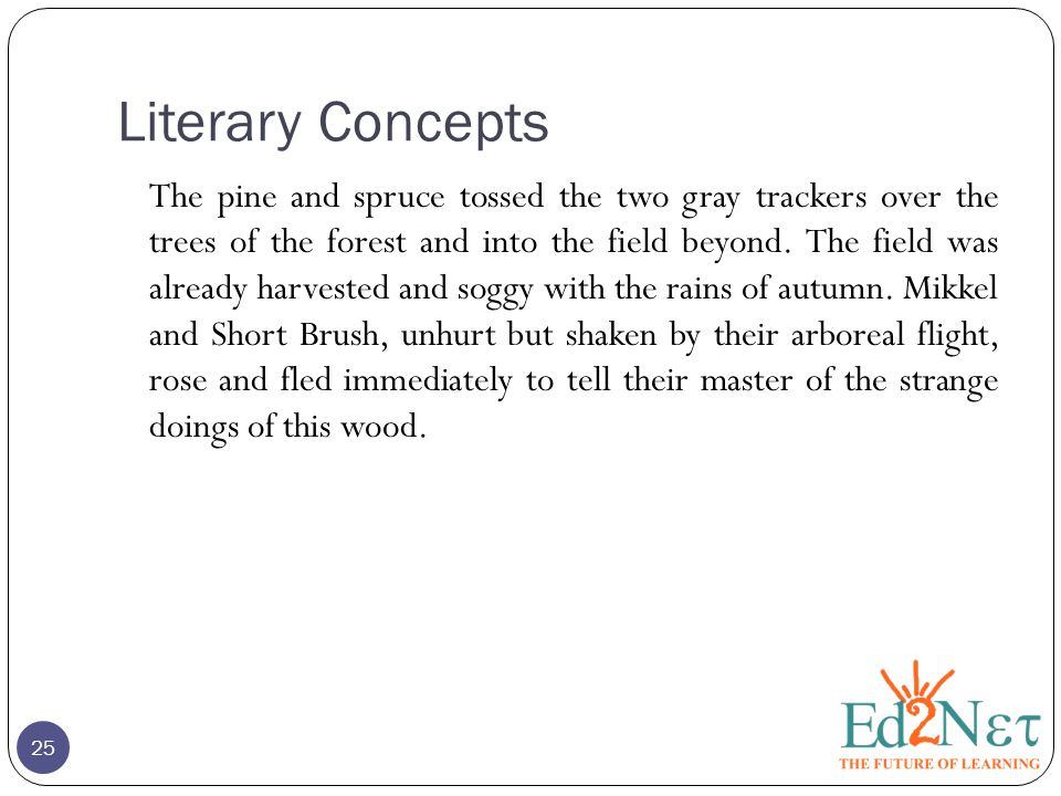 Literary Concepts 25 The pine and spruce tossed the two gray trackers over the trees of the forest and into the field beyond.