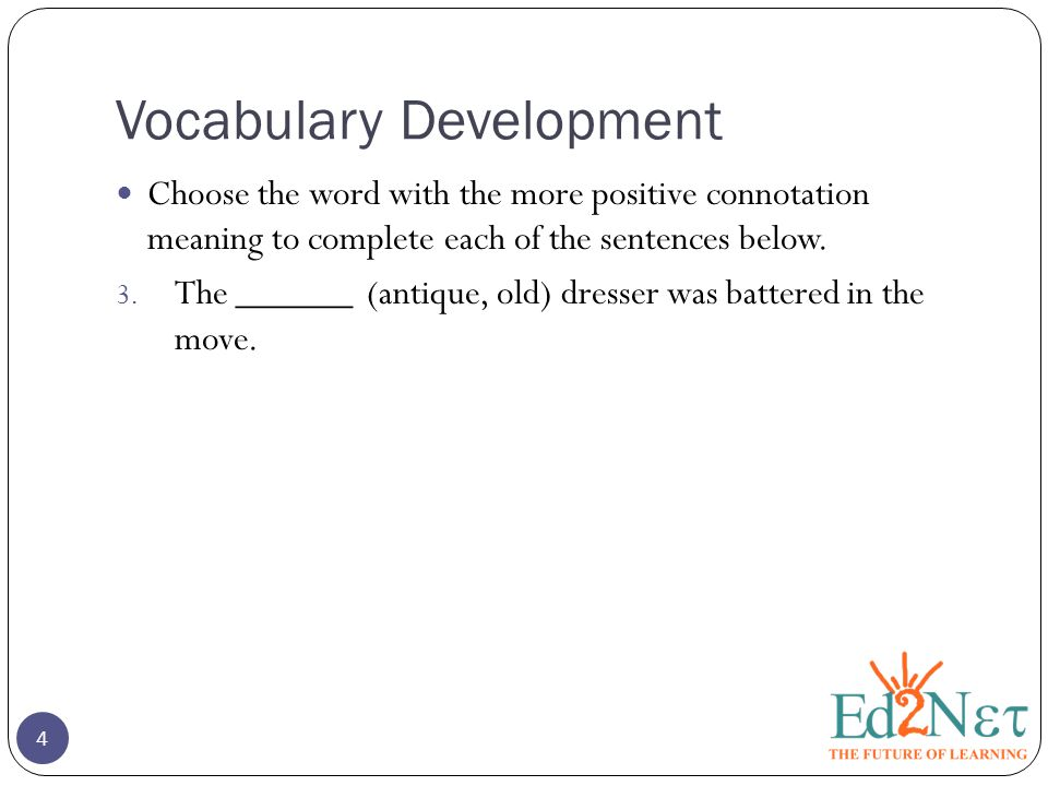 Vocabulary Development 5 Choose the word with the more negative connotation meaning to complete each of the sentences below.