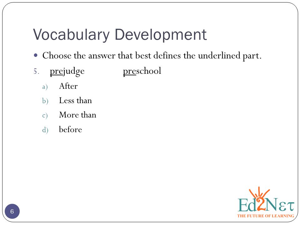 Vocabulary Development 7 Choose the answer that best defines the underlined part.