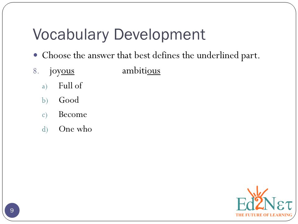 Vocabulary Development 9 Choose the answer that best defines the underlined part.