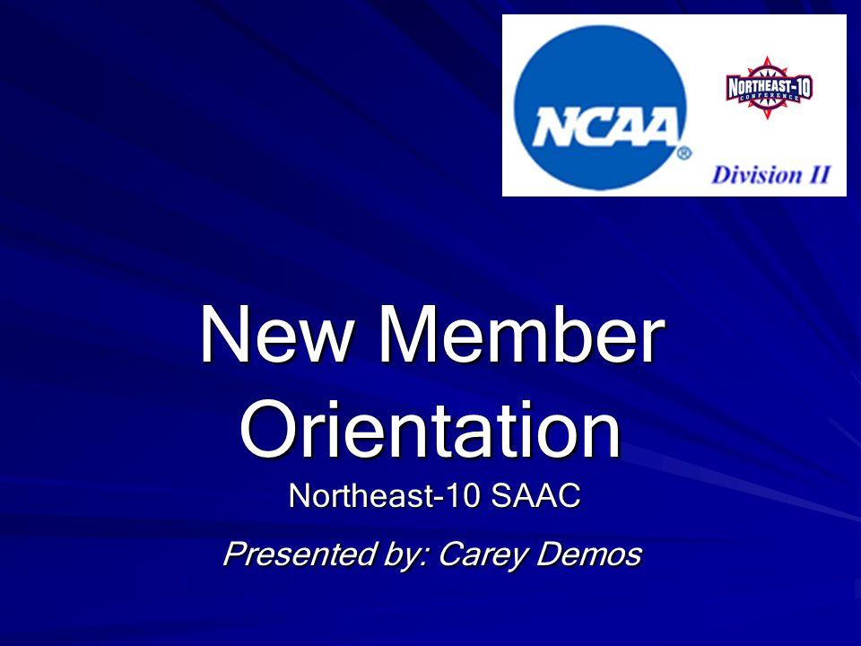New Member Orientation Northeast-10 SAAC Presented by: Carey Demos