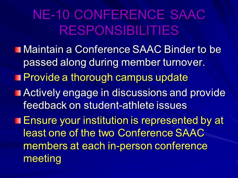 NE-10 CONFERENCE SAAC RESPONSIBILITIES Maintain a Conference SAAC Binder to be passed along during member turnover.