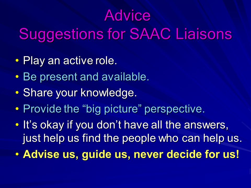 Advice Suggestions for SAAC Liaisons Advice Suggestions for SAAC Liaisons Play an active role.Play an active role.