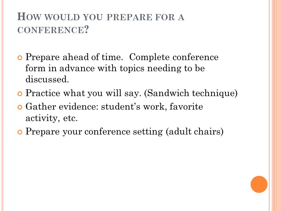 H OW WOULD YOU PREPARE FOR A CONFERENCE . Prepare ahead of time.