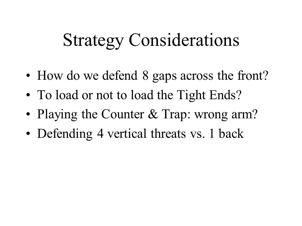 Strategy Considerations How do we defend 8 gaps across the front.