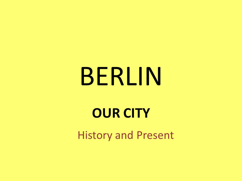 BERLIN OUR CITY History and Present