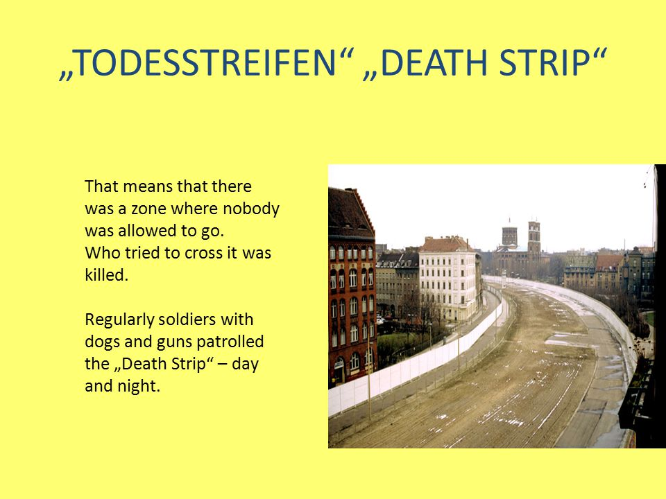 """""""TODESSTREIFEN """"DEATH STRIP That means that there was a zone where nobody was allowed to go."""