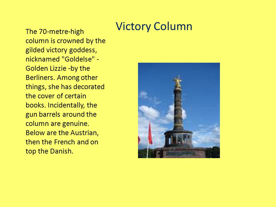 Victory Column The 70-metre-high column is crowned by the gilded victory goddess, nicknamed