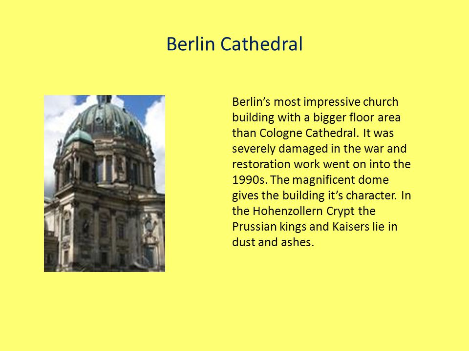 Berlin Cathedral Berlin's most impressive church building with a bigger floor area than Cologne Cathedral.