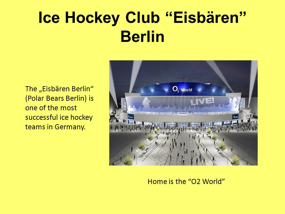 """Ice Hockey Club Eisbären Berlin Home is the O2 World The """"Eisbären Berlin (Polar Bears Berlin) is one of the most successful ice hockey teams in Germany."""
