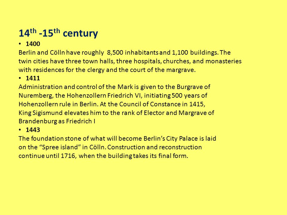 14 th -15 th century 1400 Berlin and Cölln have roughly 8,500 inhabitants and 1,100 buildings. The twin cities have three town halls, three hospitals,