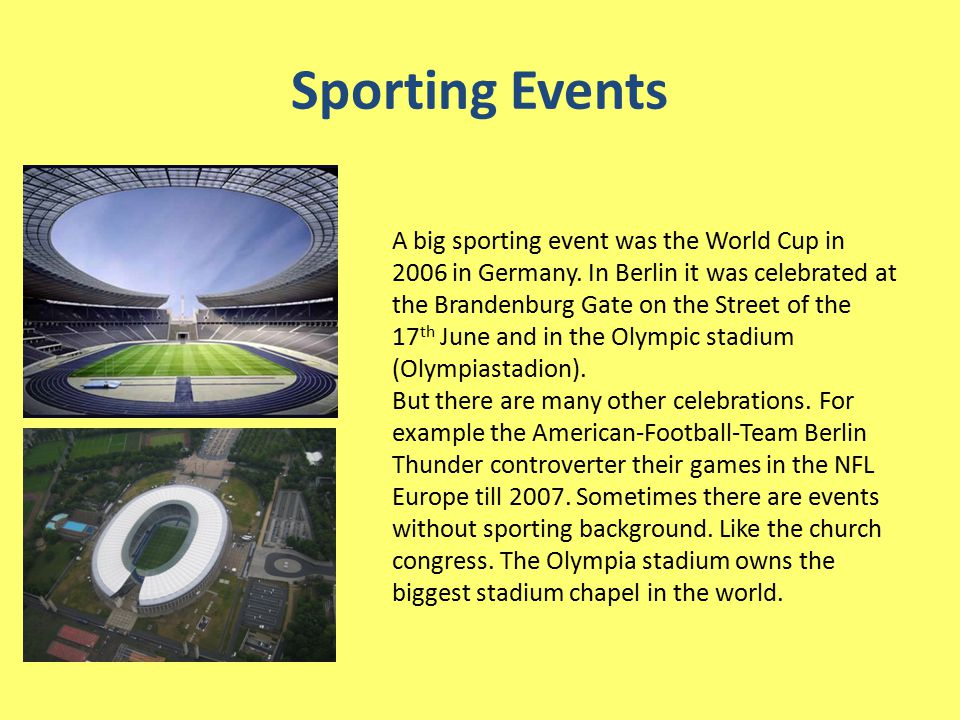 Sporting Events A big sporting event was the World Cup in 2006 in Germany.