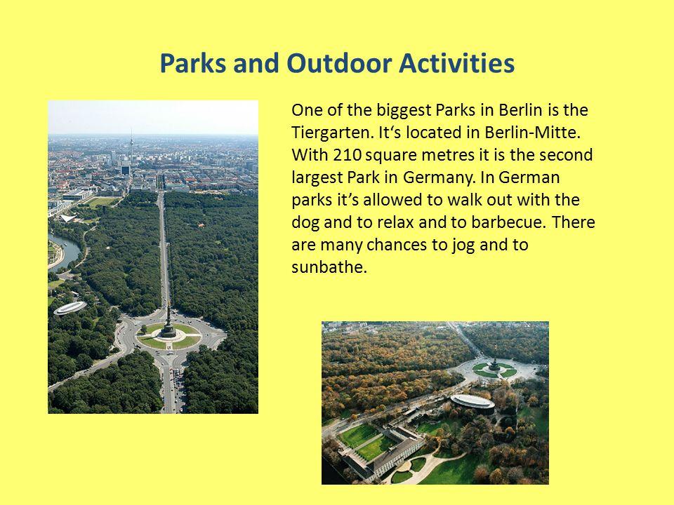 Parks and Outdoor Activities One of the biggest Parks in Berlin is the Tiergarten.