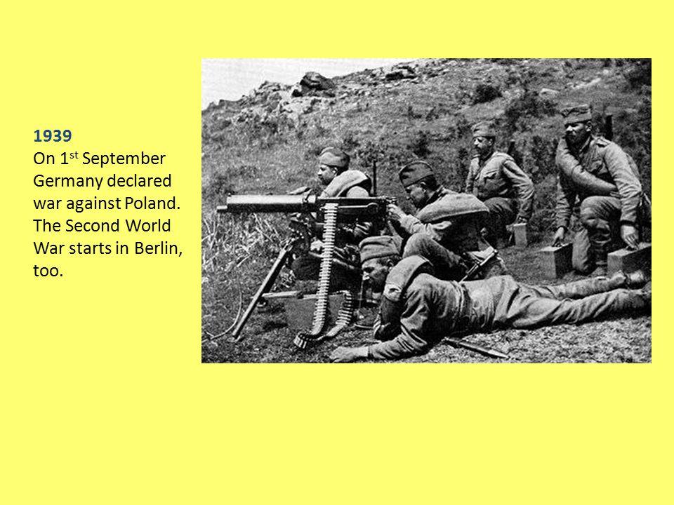 1939 On 1 st September Germany declared war against Poland.