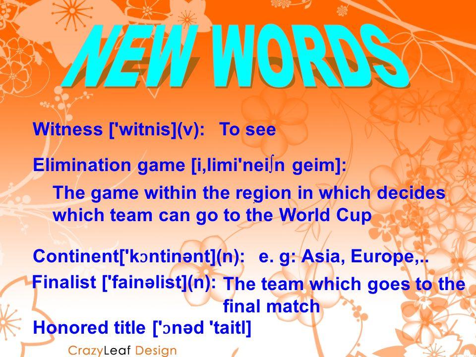 Witness [ witnis](v): Elimination game [i,limi nei∫n geim]:.
