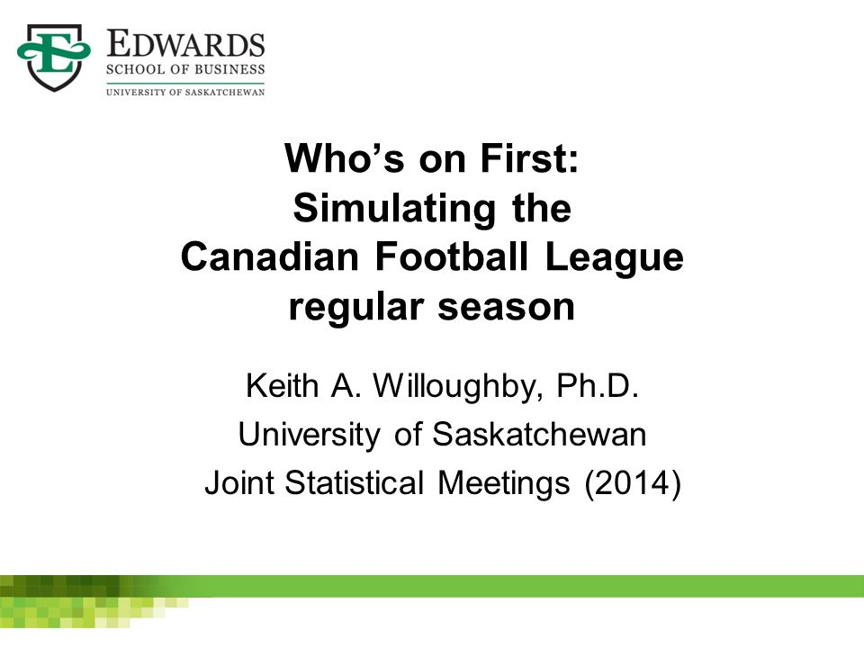 Who's on First: Simulating the Canadian Football League regular season Keith A.
