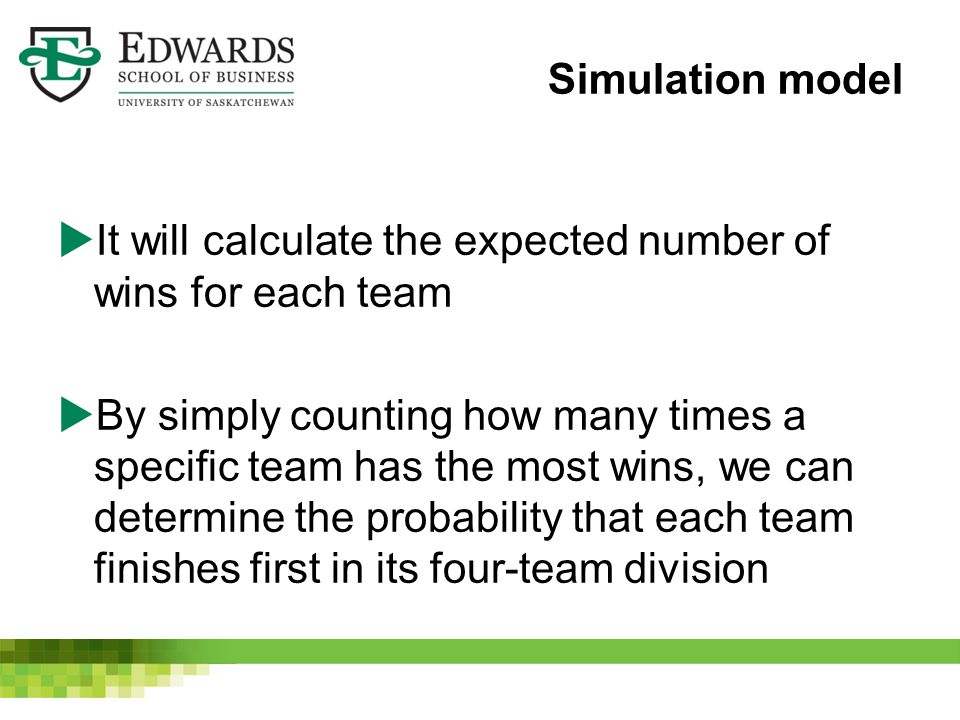 Simulation model  It will calculate the expected number of wins for each team  By simply counting how many times a specific team has the most wins, we can determine the probability that each team finishes first in its four-team division