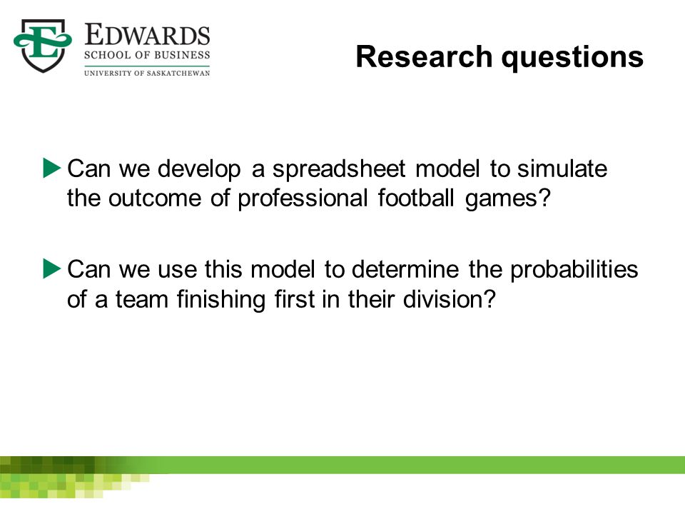 Research questions  Can we develop a spreadsheet model to simulate the outcome of professional football games.