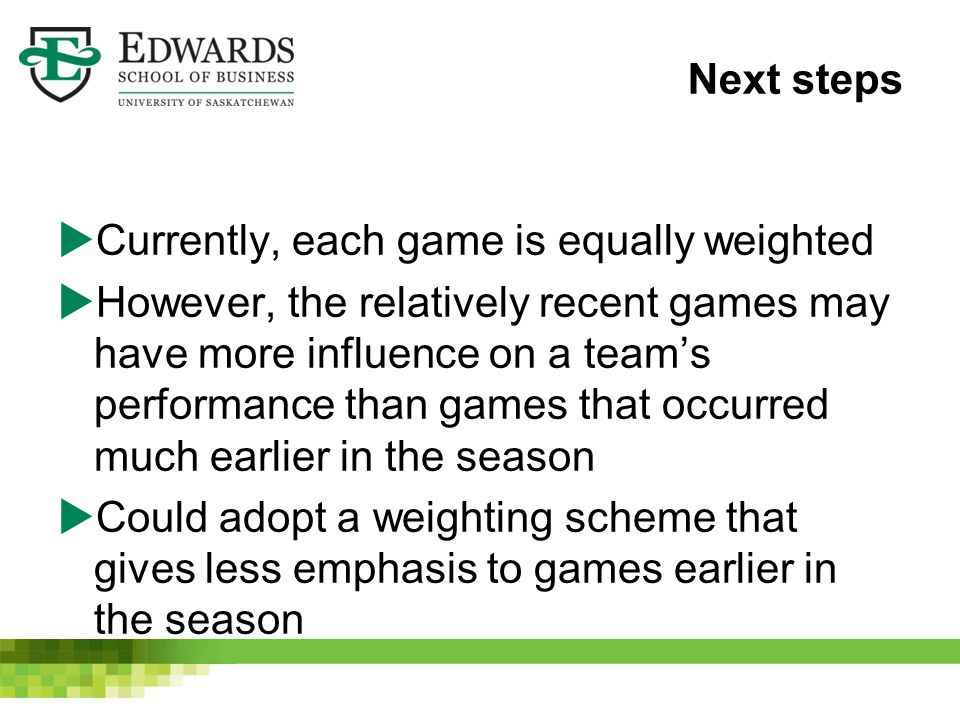 Next steps  Currently, each game is equally weighted  However, the relatively recent games may have more influence on a team's performance than game