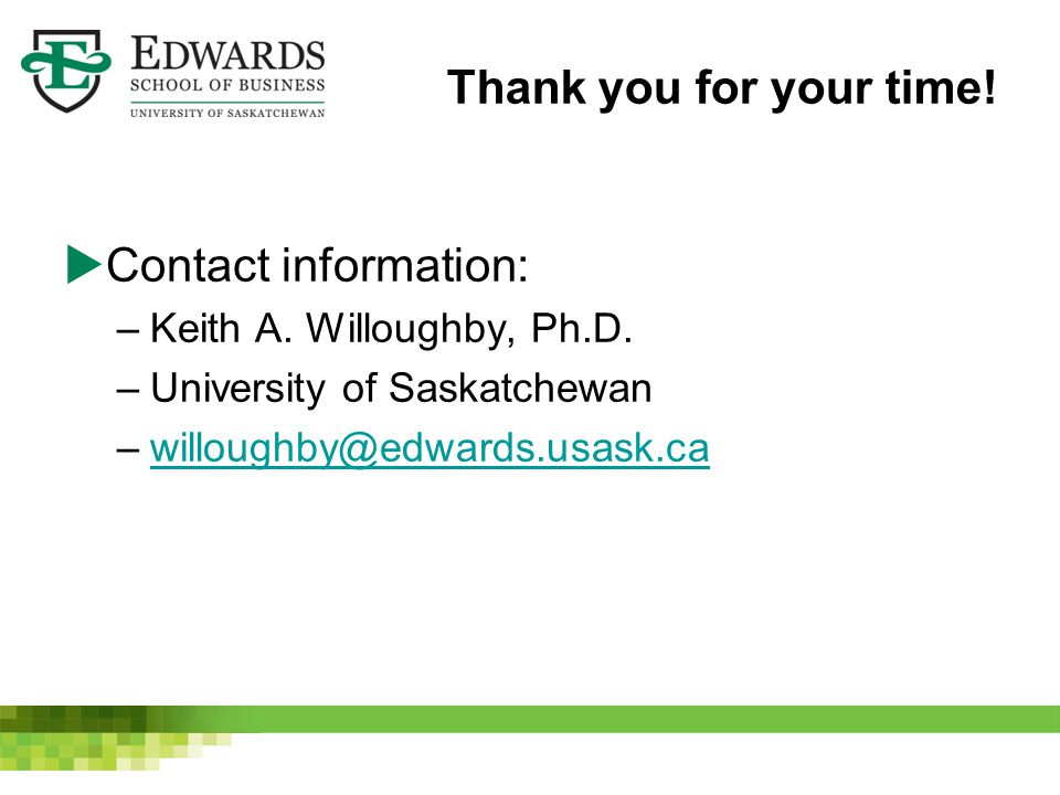 Thank you for your time!  Contact information: –Keith A. Willoughby, Ph.D. –University of Saskatchewan –willoughby@edwards.usask.cawilloughby@edwards