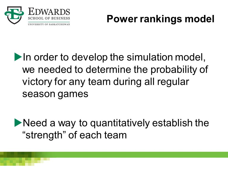 Power rankings model  In order to develop the simulation model, we needed to determine the probability of victory for any team during all regular sea