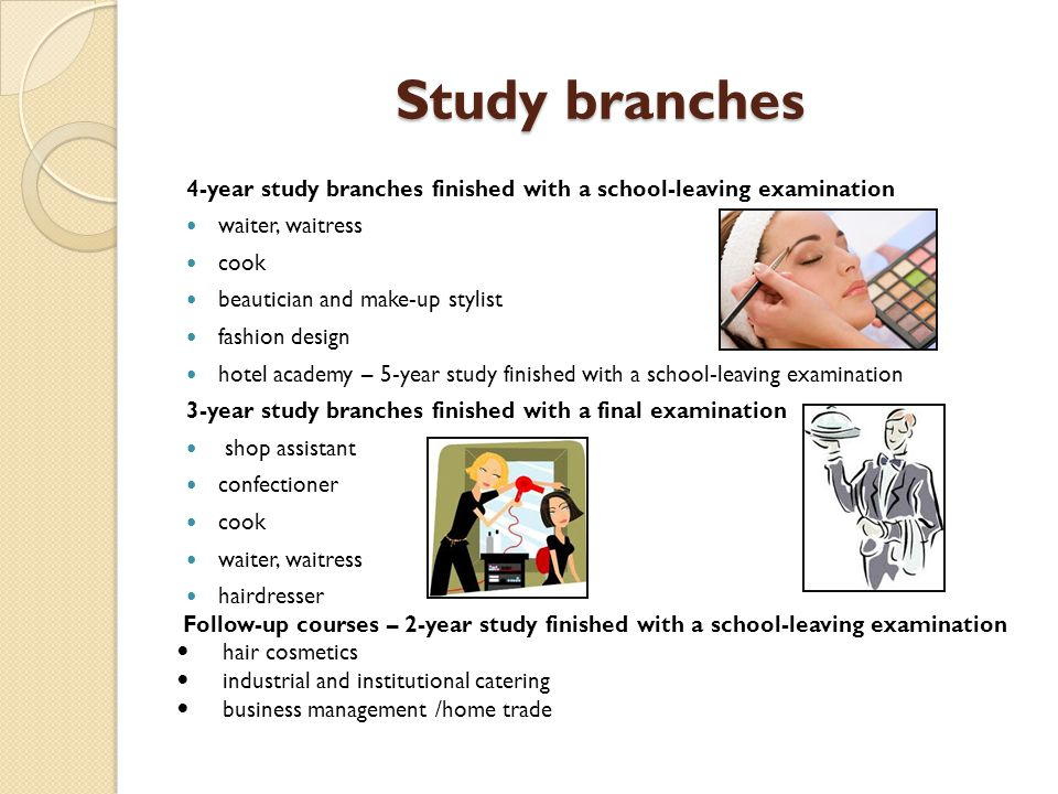Study branches 4-year study branches finished with a school-leaving examination waiter, waitress cook beautician and make-up stylist fashion design ho