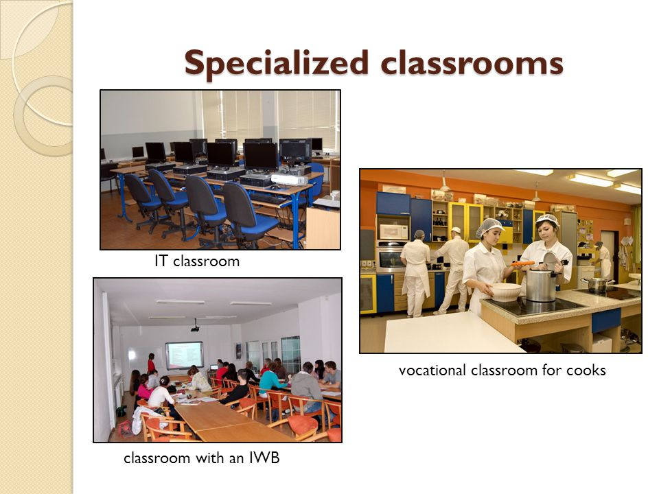 Specialized classrooms IT classroom classroom with an IWB vocational classroom for cooks