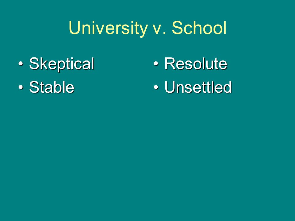 University v. School SkepticalSkeptical StableStable ResoluteResolute UnsettledUnsettled