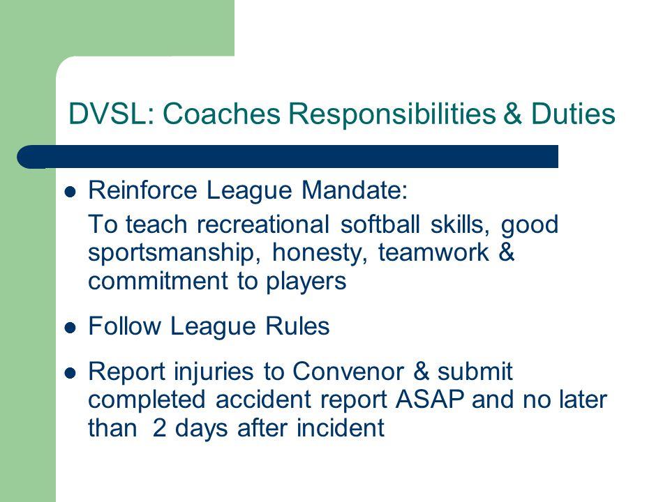 DVSL: Coaches Responsibilities & Duties Reinforce League Mandate: To teach recreational softball skills, good sportsmanship, honesty, teamwork & commi