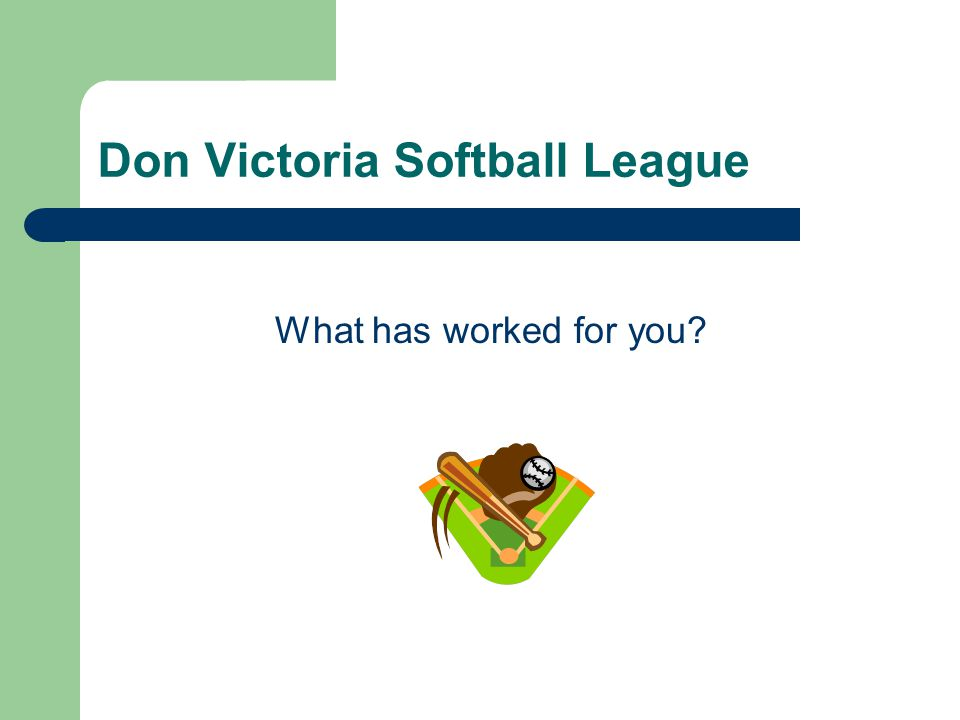 Don Victoria Softball League What has worked for you?
