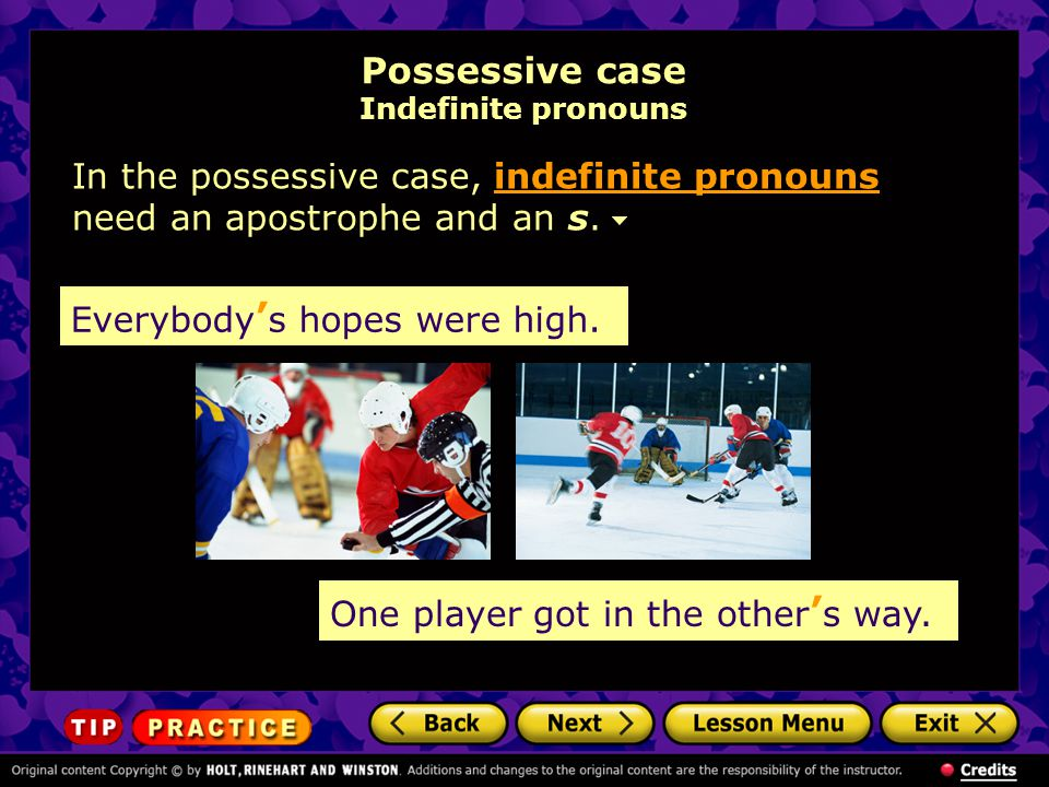 Possessive case Indefinite pronouns Everybody ' s hopes were high.
