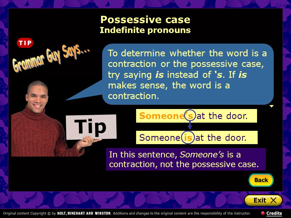 To determine whether the word is a contraction or the possessive case, try saying is instead of 's.