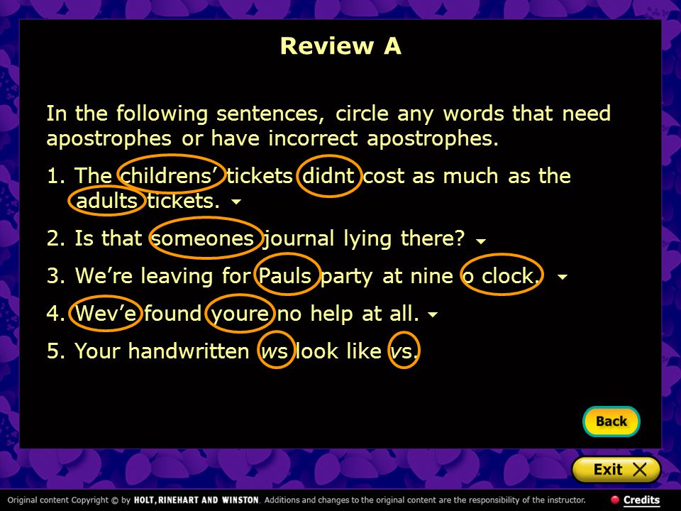 In the following sentences, circle any words that need apostrophes or have incorrect apostrophes.