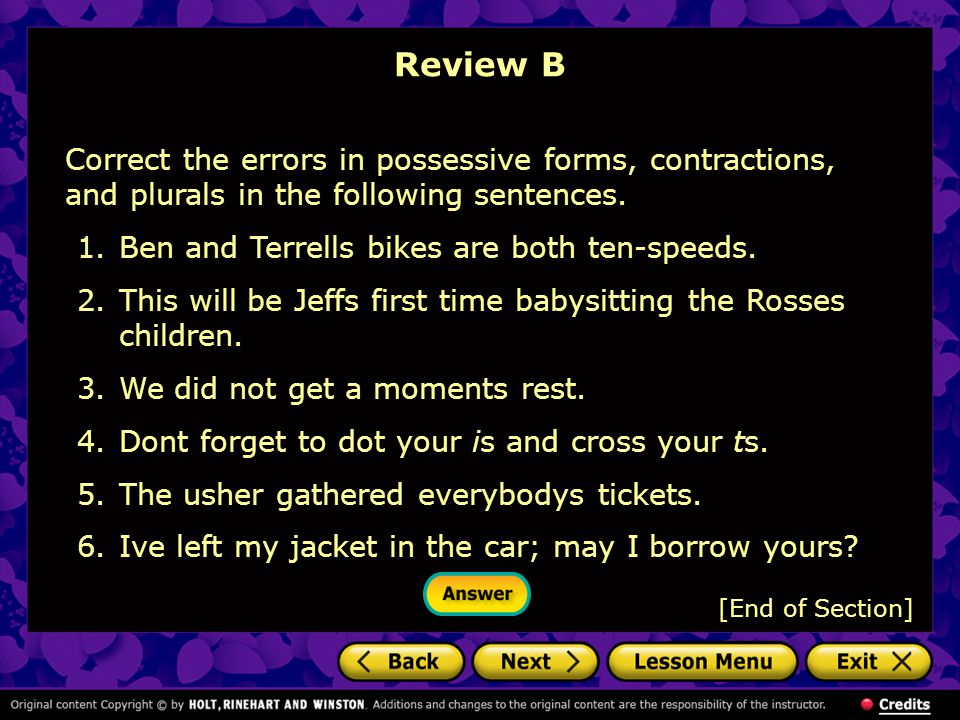 Review B [End of Section] Correct the errors in possessive forms, contractions, and plurals in the following sentences.